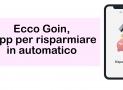 Ecco Goin, l'app per risparmiare in automatico