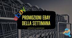 Promozioni eBay della Settimana, Offerte Clamorose!